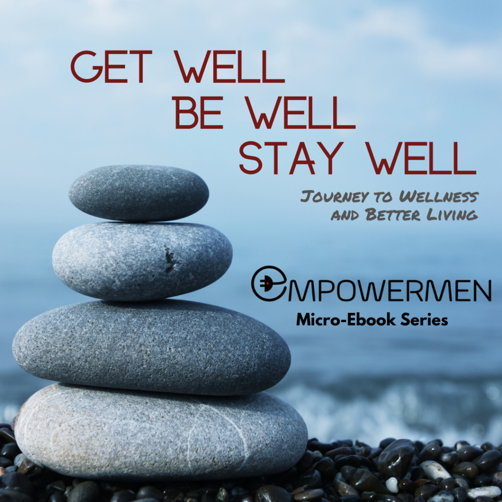 Get Well Be Well Stay Well - Micro-Ebook EmpowerMEN