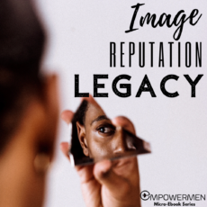 How to Define your Image, Reputation, & Legacy