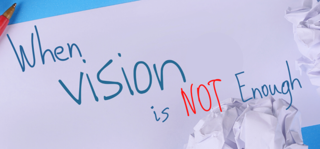 When Having Vision is NOT Enough